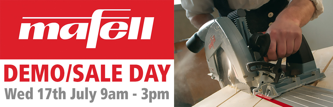 Mafell Demo/Sale Day - Wednesday 17th July '19 - 9am - 3pm
