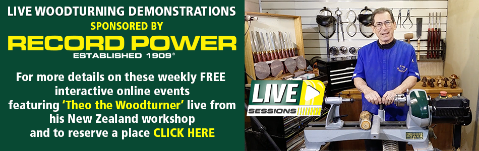 Record Power Live Woodturning Demonstrations - For more details and how to register - Click Here
